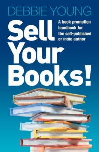 Sell Your Books! by Debbie Young - book promotion advice for the self-published or independent author