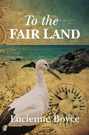 Cover of To The Fair Land, historical novel by Lucienne Boyce
