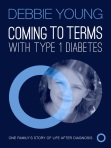 "Cover of my new book, ""Coming To Terms with Type 1 Diabetes"""