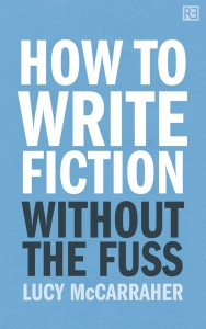 Cover of Lucy McCarraher's How To Write Fiction Without The Fuss
