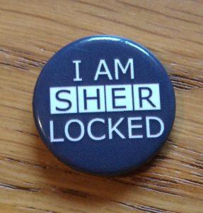 """Badge saying """"I am Sherlocked)"""