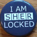 """badge saying """"I am Sherlocked"""""""